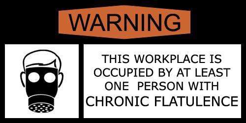 CHRONIC FLATULENCE IN THE WORKPLACE WARNING